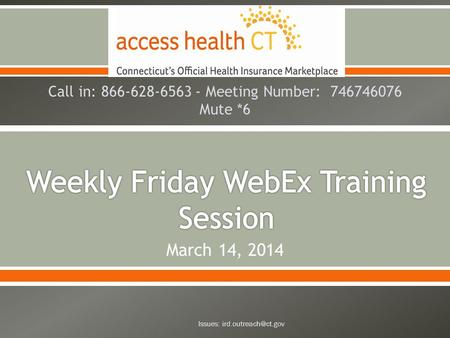 March 14, 2014 Call in: 866-628-6563 - Meeting Number: 746746076 Mute *6 Issues: