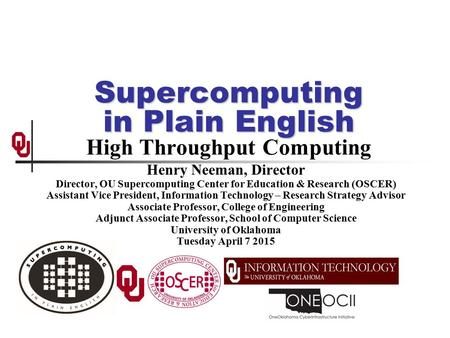 Supercomputing in Plain English Supercomputing in Plain English High Throughput Computing Henry Neeman, Director Director, OU Supercomputing Center for.