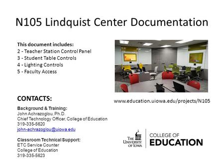 N105 Lindquist Center Documentation This document includes: 2 - Teacher Station Control Panel 3 - Student Table Controls 4 - Lighting Controls 5 - Faculty.