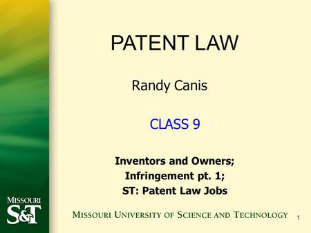 1 PATENT LAW Randy Canis CLASS 9 Inventors and Owners; Infringement pt. 1; ST: Patent Law Jobs.