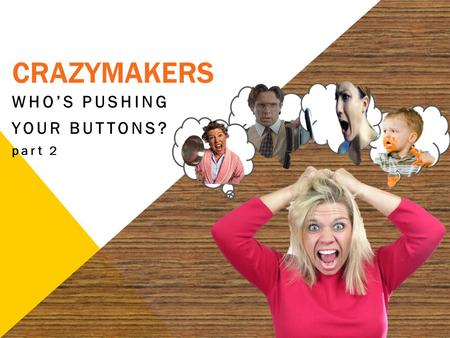 CRAZYMAKERS WHO'S PUSHING YOUR BUTTONS? part 2. 2 Is anger always wrong?