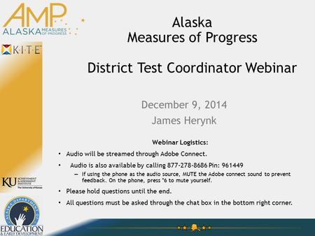 Alaska Measures of Progress District Test Coordinator Webinar Webinar Logistics: Audio will be streamed through Adobe Connect. Audio is also available.