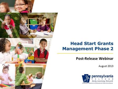 Head Start Grants Management Phase 2 Post-Release Webinar August 2013.