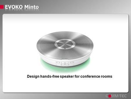 Design hands-free speaker for conference rooms. ■ … has to be on a high technical level. The claims and demand of design and flexibility are increasing.