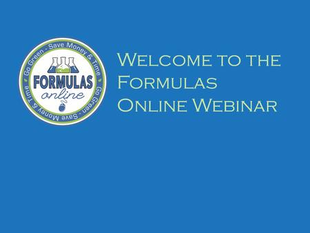 Welcome to the Formulas Online Webinar. Formulas Online Webinar Please mute your phones or hit #6 to mute your teleconference line If you have a question.