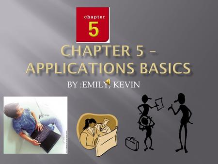 BY :EMILY, KEVIN  Chapter 5 Overview Lesson 5–1 Types of Application Software Lesson 5–2 Obtaining Application Software Lesson 5–3 Using Application.