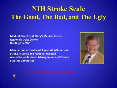 NIH Stroke Scale The Good, The Bad, and The Ugly Press F5 for sound on the presentation.