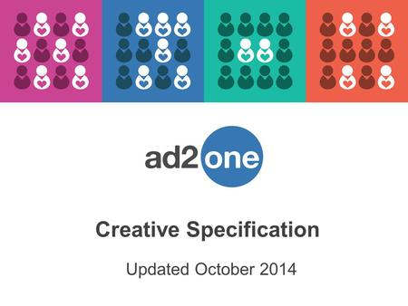 Updated October 2014 Creative Specification. Standard Formats Ad UnitDimensionsSupported Formats Skyscraper120x600GIF / JPEG / SWF / HTML5 / 3 rd Party.