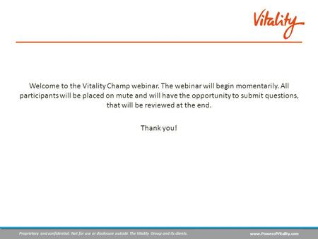 Proprietary and confidential: Not for use or disclosure outside The Vitality Group and its clients. www.PowerofVitality.com Welcome to the Vitality Champ.