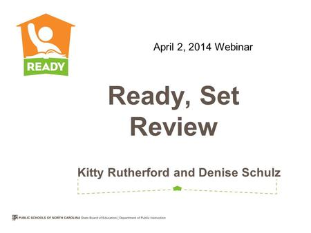 Kitty Rutherford and Denise Schulz Ready, Set Review April 2, 2014 Webinar.