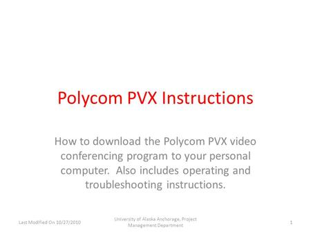 Polycom PVX Instructions How to download the Polycom PVX video conferencing program to your personal computer. Also includes operating and troubleshooting.