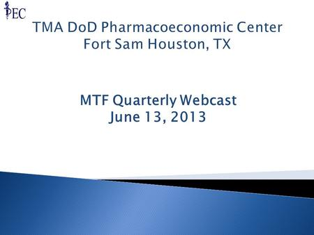 MTF Quarterly Webcast June 13, 2013.  Greetings from the PEC  Purpose of the Quarterly MTF Webcast  DCO Ground Rules Type questions into the DCO system.