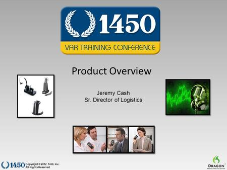 Product Overview Copyright © 2012 1450, Inc. All Rights Reserved ® Jeremy Cash Sr. Director of Logistics.
