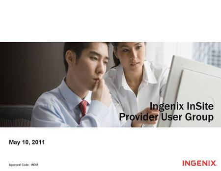 May 10, 2011 Approval Code: IN361 Ingenix InSite Provider User Group.