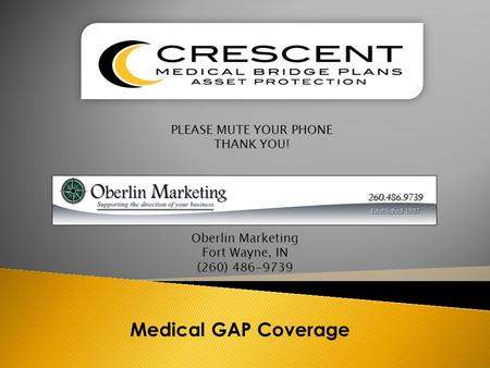 Medical GAP Coverage PLEASE MUTE YOUR PHONE THANK YOU! Oberlin Marketing Fort Wayne, IN (260) 486-9739.