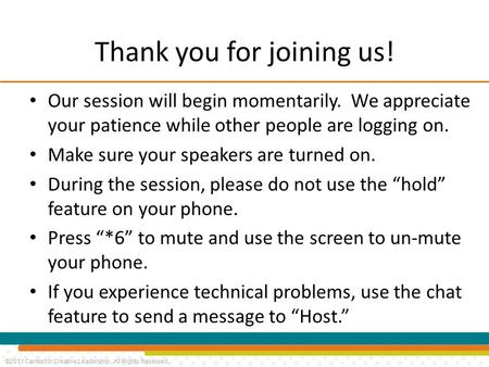 ©2011 Center for Creative Leadership. All Rights Reserved. Thank you for joining us! Our session will begin momentarily. We appreciate your patience while.