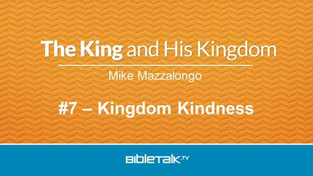 Mike Mazzalongo #7 – Kingdom Kindness. The Image of the King as He… is worshipped rules over spirits teaches about the Kingdom prepares workers grows.