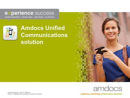 Information Security Level 2 – Sensitive © 2012 – Proprietary and Confidential Information of Amdocs Amdocs Unified Communications solution.