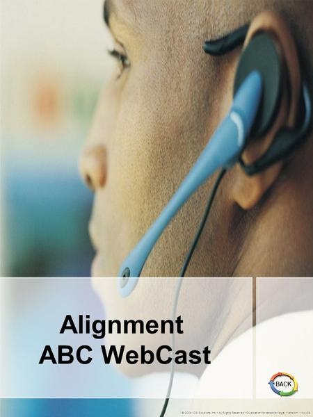Alignment ABC WebCast © 2005 IDS Solutions Inc. All Rights Reserved Duplication for resale is illegal Version1.1 Nov06 BACK.