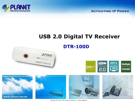 Www.planet.com.tw DTR-100D USB 2.0 Digital TV Receiver Copyright © PLANET Technology Corporation. All rights reserved.