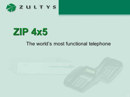 1 ZIP 4x5 The world's most functional telephone. 2 PSTN Internet Dallas, TX Sunnyvale, CA VPN Outside callers dial a single extension - phone at the office.