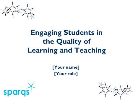 Engaging Students in the Quality of Learning and Teaching [Your name] [Your role]