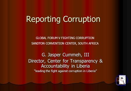 "Reporting Corruption G. Jasper Cummeh, III Director, Center for Transparency & Accountability in Liberia ""leading the fight against corruption in Liberia"""