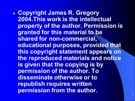 1 l Copyright James R. Gregory 2004.This work is the intellectual property of the author. Permission is granted for this material to be shared for non-commercial,