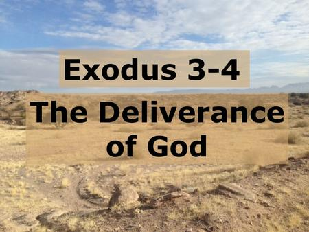 Exodus 3-4 The Deliverance of God.  Exodus 1 is a continuation of Genesis  The sovereign plan of God  Moses' parents  An impossible dilemma  Pharaoh's.