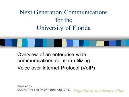 Next Generation Communications for the University of Florida Overview of an enterprise wide communications solution utilizing Voice over Internet Protocol.