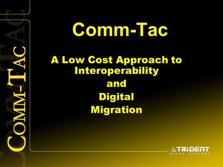 Comm-Tac A Low Cost Approach to Interoperability and Digital Migration.