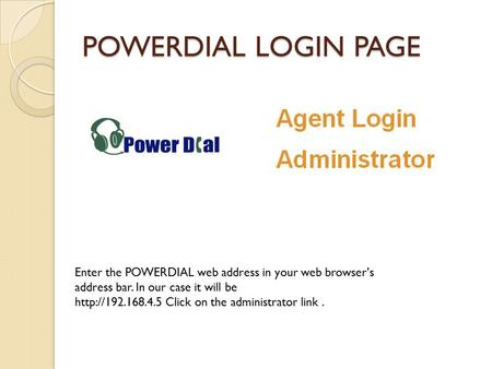 POWERDIAL LOGIN PAGE Enter the POWERDIAL web address in your web browser's address bar. In our case it will be  Click on the administrator.