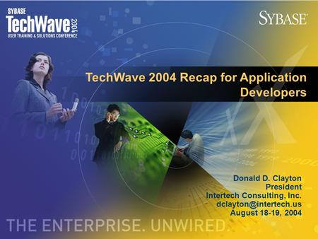TechWave 2004 Recap for Application Developers Donald D. Clayton President Intertech Consulting, Inc. August 18-19, 2004.