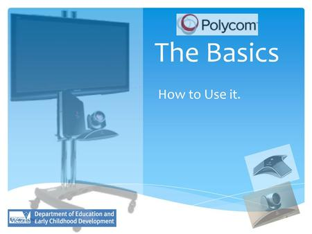 The Basics How to Use it. By: Gary Schultz.  Polycom Remote  Codec  Microphone  CAT 5 Cable The Bits?  TV Remote  TV Screen  Camera  VGA Cable.
