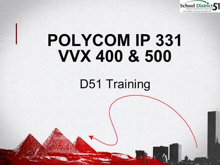 1FGDLA/SALT Presentation, August 18, 2011 POLYCOM IP 331 VVX 400 & 500 D51 Training.