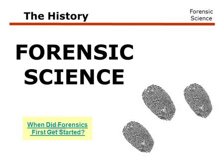 Forensic Science FORENSIC SCIENCE The History When Did Forensics First Get Started?