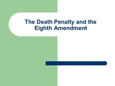 The Death Penalty and the Eighth Amendment. Admin Opportunity to participate, be on the news! 2:00, Thursday, Room 117 Wooten – First 60 students – Line.