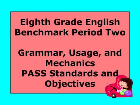 Eighth Grade <strong>English</strong> Benchmark Period Two <strong>Grammar</strong>, Usage, and Mechanics PASS Standards and Objectives.
