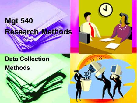 1 Mgt 540 Research Methods Data Collection Methods.