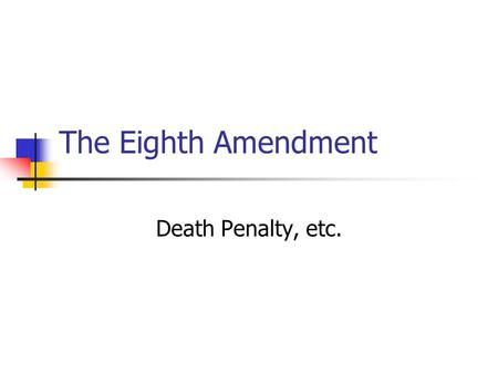 The Eighth Amendment Death Penalty, etc.. The Eighth Amendment EXCESSIVE BAIL shall not be required, EXCESSIVE FINES imposed. NOR SHALL CRUEL AND UNUSUAL.