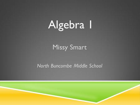 Algebra 1 Missy Smart North Buncombe Middle School.