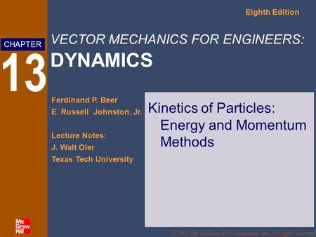 VECTOR MECHANICS FOR ENGINEERS: DYNAMICS Eighth Edition Ferdinand P. Beer E. Russell Johnston, Jr. Lecture Notes: J. Walt Oler Texas Tech University CHAPTER.