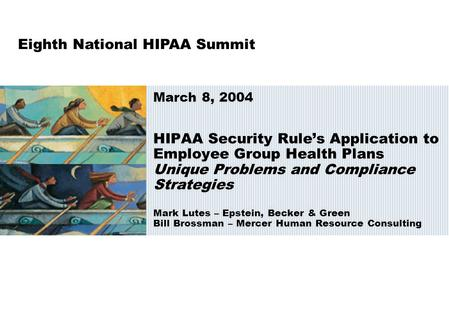 HIPAA Security Rule's Application to Employee Group Health Plans Unique Problems and Compliance Strategies Mark Lutes – Epstein, Becker & Green Bill Brossman.