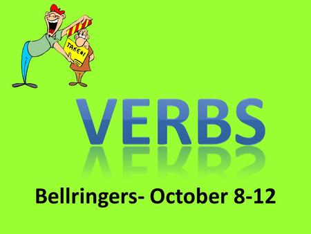 "Bellringers- October 8-12 Action Verbs Linking Verbs Helping Verbs (can be action or linking—depends on the verb that follows) Any form of ""have"" used."