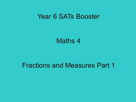 Year 6 SATs Booster Maths 4 Fractions and Measures Part 1.
