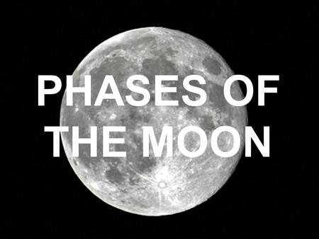 PHASES OF THE MOON. PRE/POST-TEST Why does the moon have phases? How many phases are there? How long does it take the moon to go through all the phases?