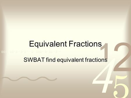 Equivalent Fractions SWBAT find equivalent fractions.