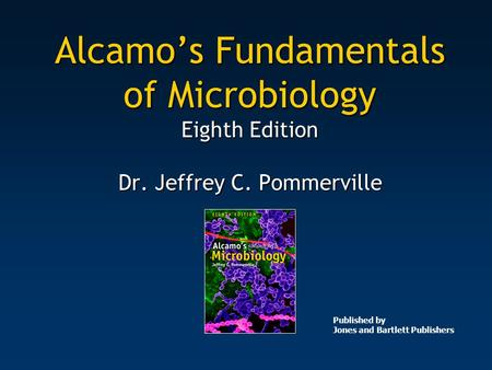 Alcamo's Fundamentals of Microbiology Eighth Edition Dr. Jeffrey C