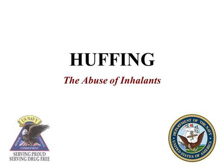 HUFFING The Abuse of Inhalants. The abuse of inhalants is widespread across the United States; however, it may be underreported because law enforcement.