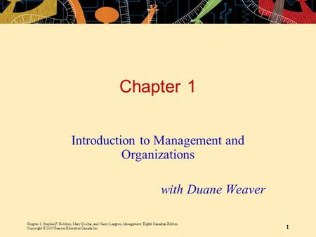 Chapter 1, Stephen P. Robbins, Mary Coulter, and Nancy Langton, Management, Eighth Canadian Edition. Copyright © 2005 Pearson Education Canada Inc. 1 Chapter.